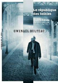 12.08-La-République-des-faibles-de-Gwenaël-Bulteau